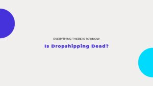 is dropshipping dead