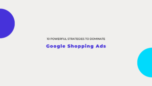 10 Powerful Google Shopping Ads Strategies
